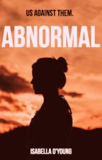 Abnormal {Book 1: Completed, Book 2: Ongoing} by isabellaoyoung