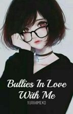 Bullies In Love With Me (Lesbian Story) by YuriHimeko