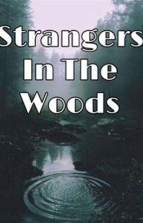 Strangers In The Woods by ashleyeee