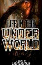 Life In The Underworld [ Underworld Series #1 ] by Shipishipihan