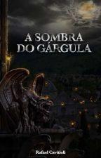 A sombra do Gárgula by Rafael_H_Cavitioli