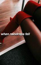 when raindrops fell by ZoeRue1