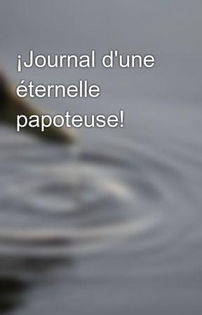¡Journal d'une éternelle papoteuse! by emiloulol