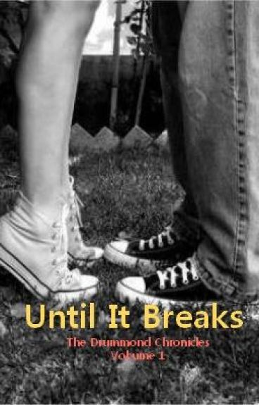 Until It Breaks: The Drummond Chronicles Vol 1 by TNEvans