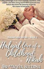 Halaal Love ~ Of A Childhood Nikah(2). by Dr_Taqiya_Author