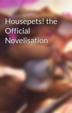 Housepets! the Official Novelisation by TriHrd