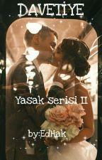 DAVETİYE - YASAK SERİSİ II / FİNAL by EdaHakverdi