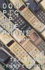 Don't Pick Up The Phone    A Louis Tomlinson Fanfiction by -katrinahoran-