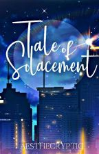 Tale Of Solacement by aesthecryptic