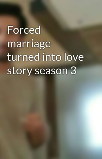 Forced marriage turned into love story season 3 - Sammie