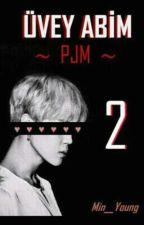 ÜVEY ABİM 2 {PJM} by forever_yoongiii
