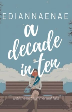A Decade in Ten by ediannaenae