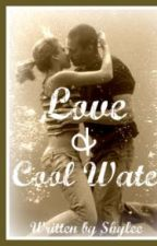 Love and Cool Water by Shylee