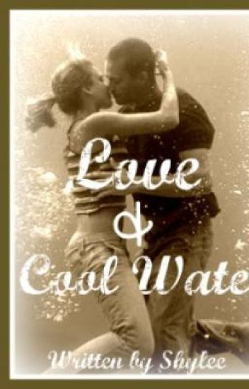 Love and Cool Water