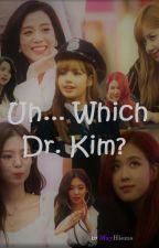 Uh... Which Dr. Kim? by MayHiems