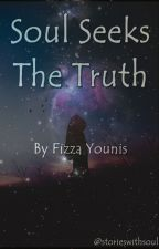 Soul Seeks The Truth by storieswithsoul