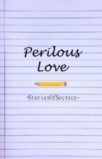 Perilous Love (TeacherxStudent) by StoriesOfSecrecy