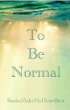 To Be Normal by BooksMakeMyHeartBeat