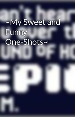 ~My Sweet and Funny One-Shots~