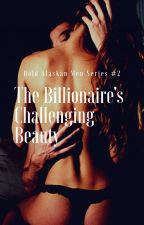 The Billionaire's Challenging Beauty [END] ✔ by ViniNitaria