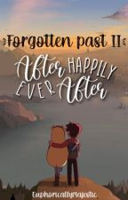 Forgotten Past: After Happily Ever After [ON-GOING] by EuphoricallyMajestic