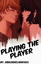 Playing the Player by ashleighclaire1003
