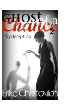 Ghost of a Chance: Redemption by ErikaChristovich