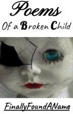 Poems of A Broken Child by FinallyFoundAName