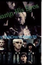 Damn His Eyes: Drarry love story by TalkDrarryToMe78