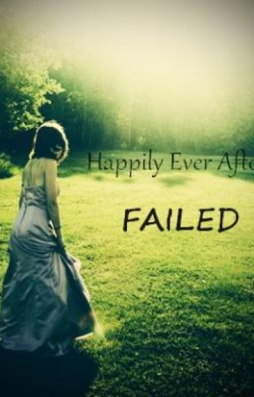 Happily Ever After: Failed