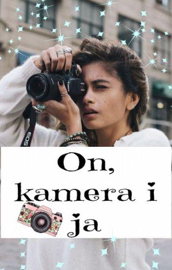 On, kamera i ja
