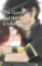 The Guardian and the Enchantress  by JackieWinters317