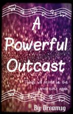 A Powerful Outcast (Majorly Slow update: not on hold) by Dream19