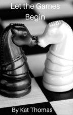 Let the Games Begin..... by Kthomas325