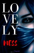 LOVELY MESS by SenyoritahAngelina