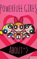 PowerFuŁŁ GIRŁS ~>About<~ by PwrfllGirls3