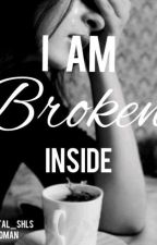 I am BROKEN inside by chantal_shls