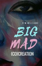 Big Mad (co)Creation by D_M_Williams
