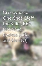 Creepypasta One-Shot! (Jeff the Killer, BEN Drowned, Eyeless Jack, and Slendy!) by Yanderella