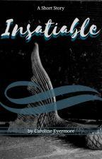 Insatiable by CarolineEvermore23