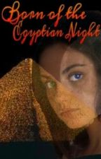 Born of the Egyptian Night by KrohLykwoh