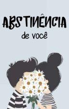 Abstinência de você! by LaisFernanda002