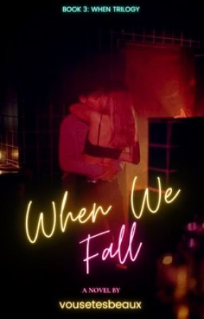 When We Fall (When Trilogy #3)  by vousetesbeaux
