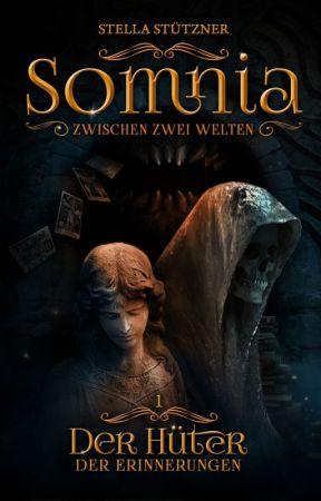 Somnia: Zwischen zwei Welten - Band 1: Der Hüter der Erinnerungen by StellaStuetzner