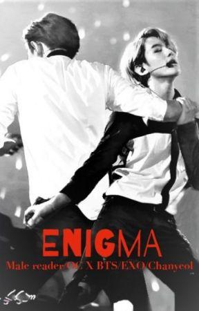 Enigma (Male reader/OC X BTS/EXO/Chanyeol)[DISCONTINUED
