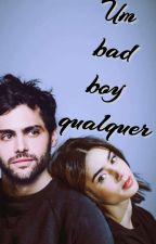 Um Bad Boy Qualquer  by Maria_Fabiana