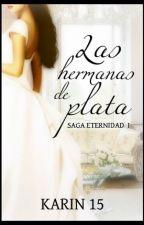 Las Hermanas de Plata Saga Eternidad I by R-Karin_