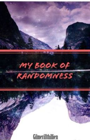 My book of randomness  by GilmerilIthillien