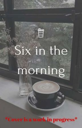 Six in the Morning by DejaB1415