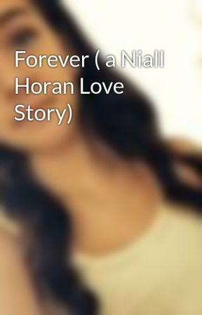 Forever ( a Niall Horan Love Story) by mickayladevineim5
